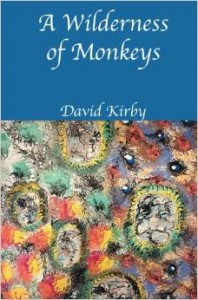 A Wilderness of Monkeys,  by David Kirby.   (2014, Hanging Loose Press)  $18, paper ISBN: 9781934909430