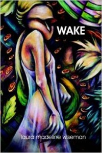 Wake by Laura Madeline Wiseman (2015, Aldrich Press) $14 paper ISBN: 9780692364338