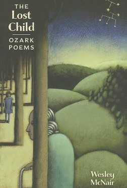 The Lost Child: Ozark Poems  <br /><small>by Wesley McNair</small>