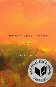 Bright Dead Things  by Ada Limón (2015, Milkweed Editions) $11 paper ISBN: 978-1571314710