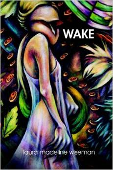 Review of <em>Wake</em>, <small>by Laura Madeline Wiseman</small>