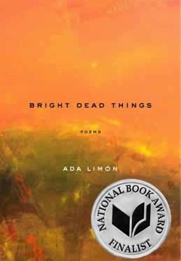 <em>Bright Dead Things </em> <br /><small>by Ada Limón</small>