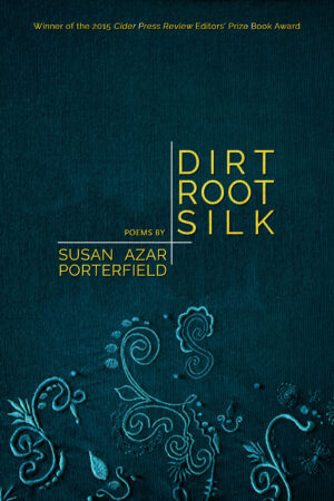 Dirt, Root, Silk, by Susan Azar Porterfield